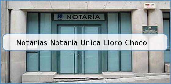 Notarias Notaria Unica Lloro Choco
