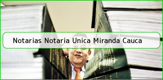 Notarias Notaria Unica Miranda Cauca