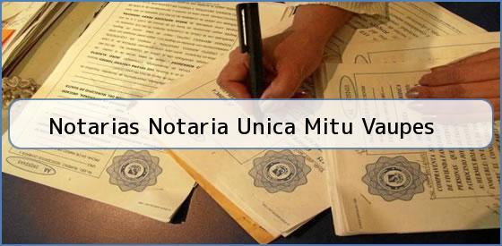 Notarias Notaria Unica Mitu Vaupes