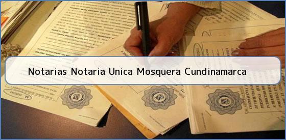 Notarias Notaria Unica Mosquera Cundinamarca