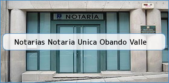 Notarias Notaria Unica Obando Valle