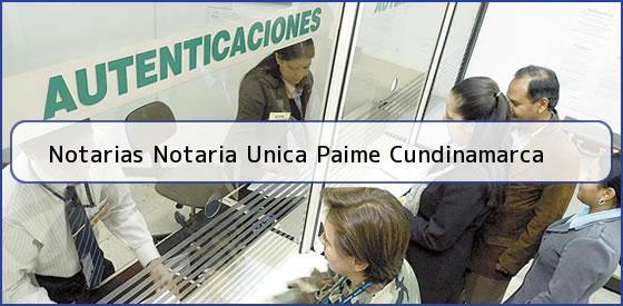 Notarias Notaria Unica Paime Cundinamarca