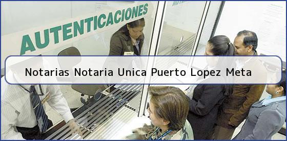 Notarias Notaria Unica Puerto Lopez Meta