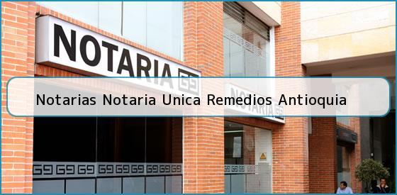Notarias Notaria Unica Remedios Antioquia