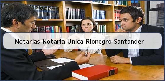Notarias Notaria Unica Rionegro Santander