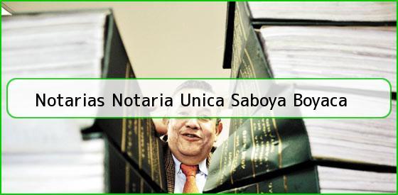 Notarias Notaria Unica Saboya Boyaca