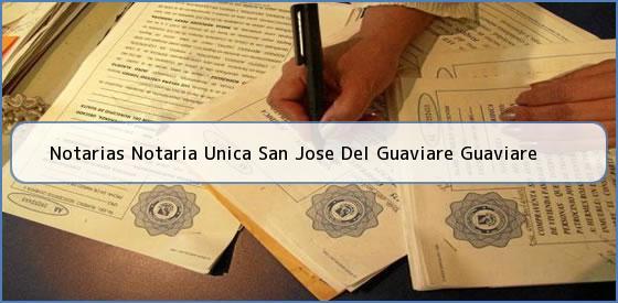 Notarias Notaria Unica San Jose Del Guaviare Guaviare