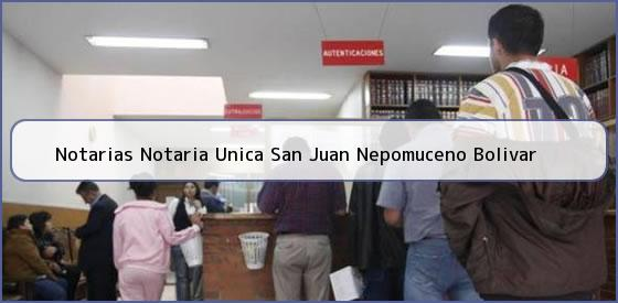 Notarias Notaria Unica San Juan Nepomuceno Bolivar