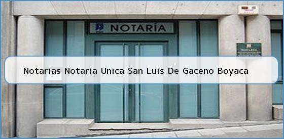 Notarias Notaria Unica San Luis De Gaceno Boyaca