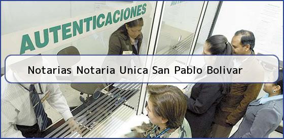 Notarias Notaria Unica San Pablo Bolivar