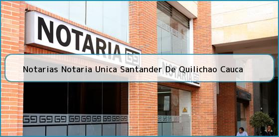 Notarias Notaria Unica Santander De Quilichao Cauca