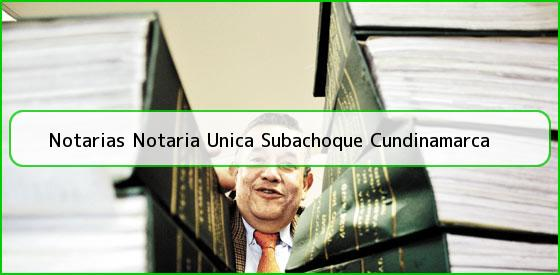 Notarias Notaria Unica Subachoque Cundinamarca