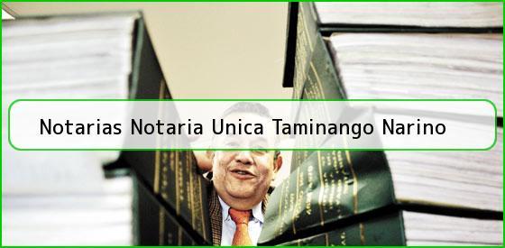 Notarias Notaria Unica Taminango Narino