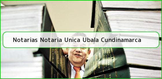 Notarias Notaria Unica Ubala Cundinamarca