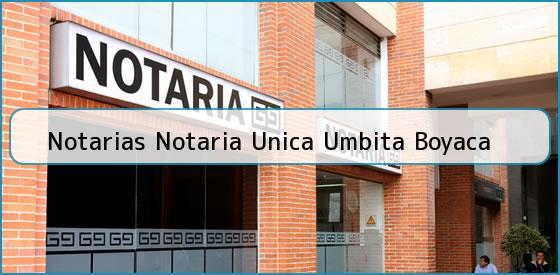 Notarias Notaria Unica Umbita Boyaca