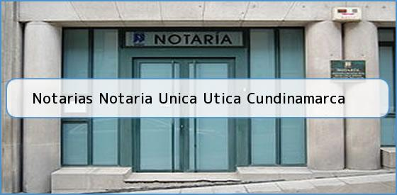 Notarias Notaria Unica Utica Cundinamarca