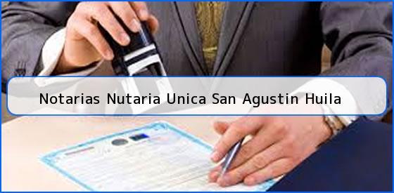 Notarias Nutaria Unica San Agustin Huila