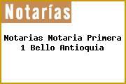 Teléfono y Dirección Notarías, Notaría Primera (1), Bello, Antioquia