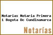 Notarias Notaria Primera 1 Bogota Dc Cundinamarca