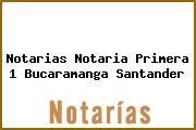 Notarias Notaria Primera 1 Bucaramanga Santander