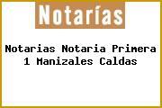 Notarias Notaria Primera 1 Manizales Caldas