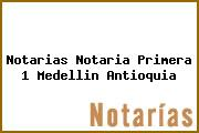 Teléfono y Dirección Notarías, Notaría Primera (1), Medellin, Antioquia