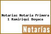 Notarias Notaria Primera 1 Ramiriqui Boyaca