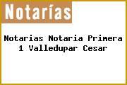 Notarias Notaria Primera 1 Valledupar Cesar