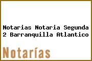 Notarias Notaria Segunda 2 Barranquilla Atlantico