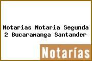 Notarias Notaria Segunda 2 Bucaramanga Santander