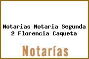 Notarias Notaria Segunda 2 Florencia Caqueta