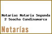 Notarias Notaria Segunda 2 Soacha Cundinamarca