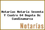 Notarias Notaria Sesenta Y Cuatro 64 Bogota Dc Cundinamarca