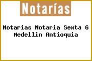 Notarias Notaria Sexta 6 Medellin Antioquia
