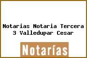 Notarias Notaria Tercera 3 Valledupar Cesar