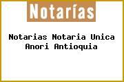 Teléfono y Dirección Notarías, Notaría Única, Anori, Antioquia