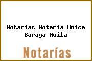 Notarias Notaria Unica Baraya Huila