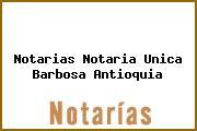 Teléfono y Dirección Notarías, Notaría Única, Barbosa, Antioquia