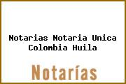Notarias Notaria Unica Colombia Huila