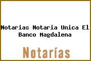 Notarias Notaria Unica El Banco Magdalena