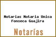 Notarias Notaria Unica Fonseca Guajira