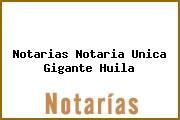 Notarias Notaria Unica Gigante Huila
