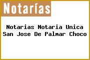 Notarias Notaria Unica San Jose De Palmar Choco