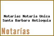 Notarias Notaria Unica Santa Barbara Antioquia