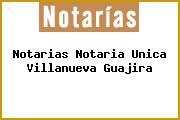Notarias Notaria Unica Villanueva Guajira