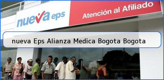 <b>nueva Eps Alianza Medica Bogota Bogota</b>