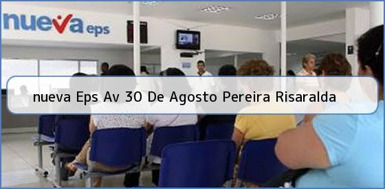 <b>nueva Eps Av 30 De Agosto Pereira Risaralda</b>