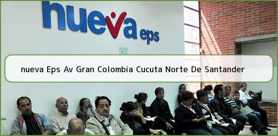 <b>nueva Eps Av Gran Colombia Cucuta Norte De Santander</b>