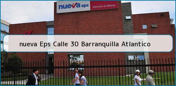<b>nueva Eps Calle 30 Barranquilla Atlantico</b>