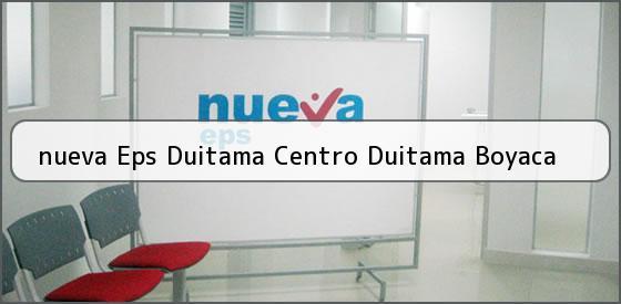 <b>nueva Eps Duitama Centro Duitama Boyaca</b>